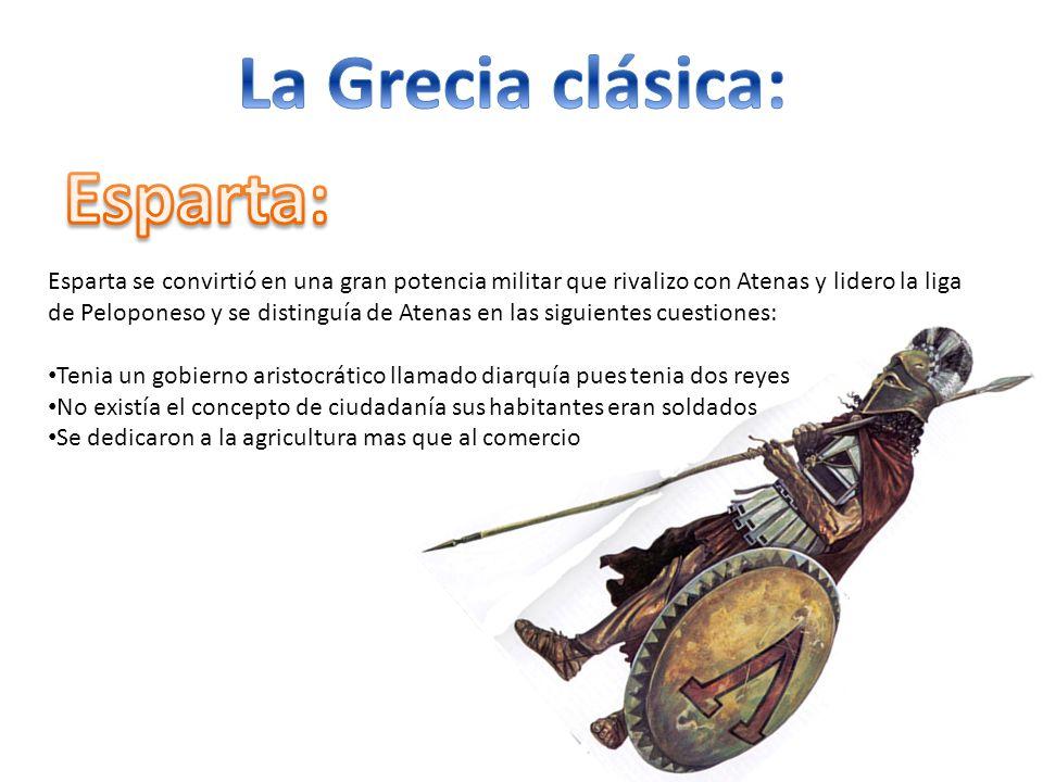Esparta se convirtió en una gran potencia militar que rivalizo con Atenas y lidero la liga de Peloponeso y se distinguía de Atenas en las siguientes c