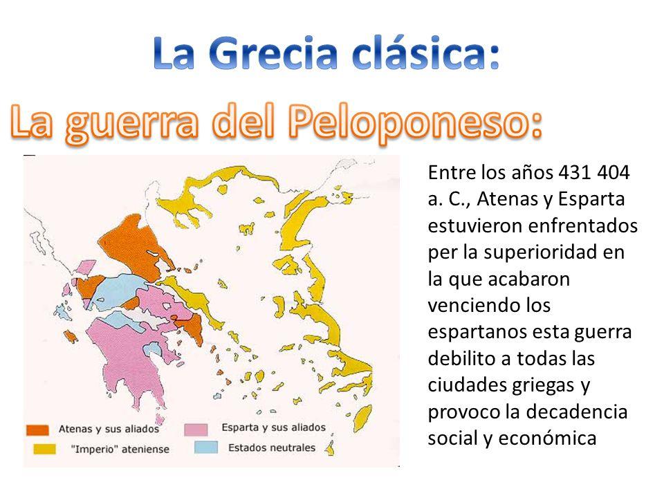 Entre los años 431 404 a. C., Atenas y Esparta estuvieron enfrentados per la superioridad en la que acabaron venciendo los espartanos esta guerra debi