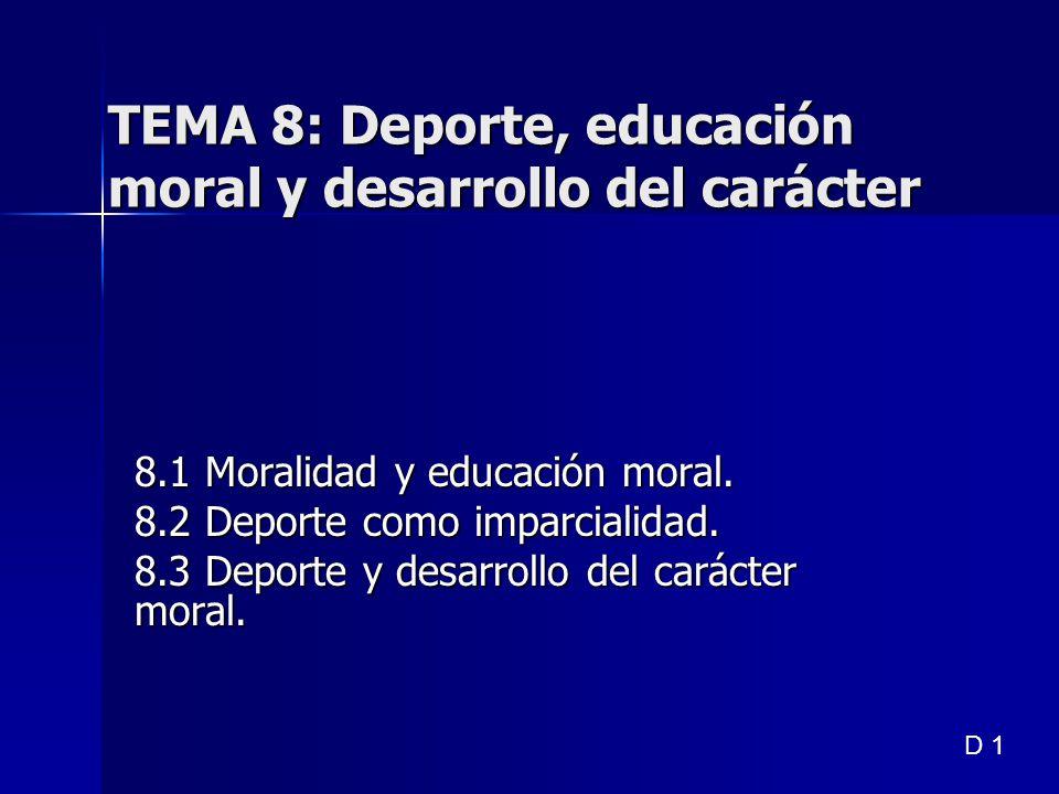 TEMA 8: Deporte, educación moral y desarrollo del carácter 8.1 Moralidad y educación moral. 8.2 Deporte como imparcialidad. 8.3 Deporte y desarrollo d