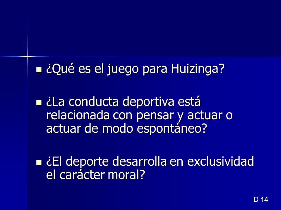 ¿Qué es el juego para Huizinga? ¿Qué es el juego para Huizinga? ¿La conducta deportiva está relacionada con pensar y actuar o actuar de modo espontáne