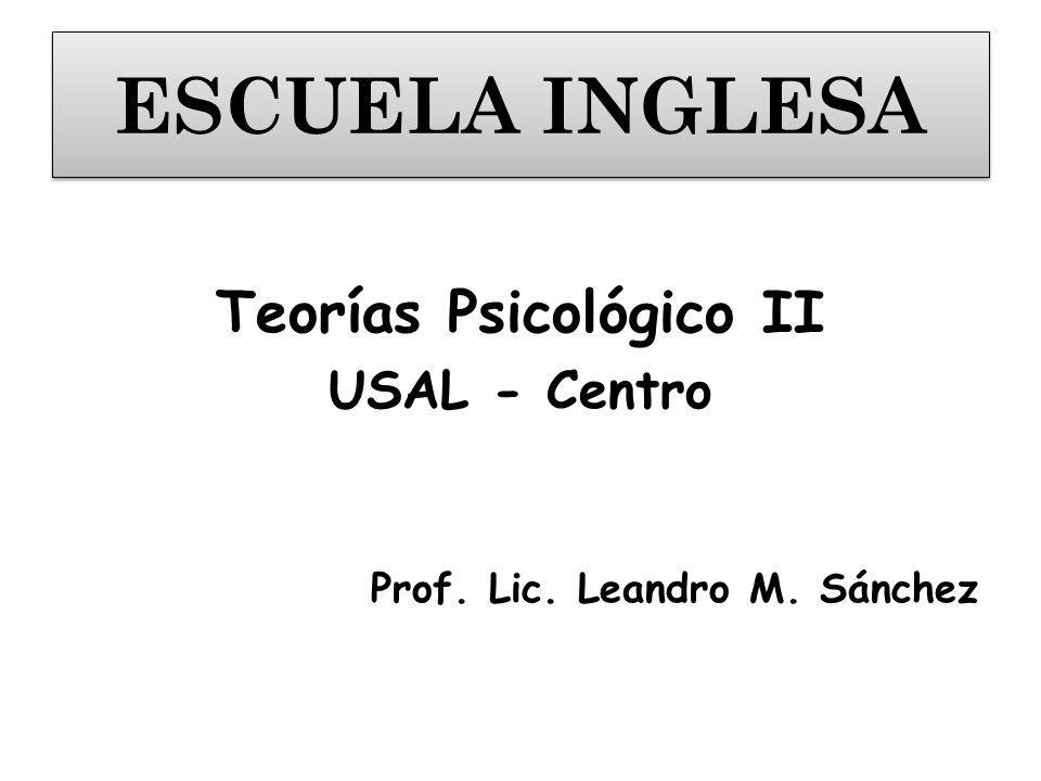 ESCUELA INGLESA Teorías Psicológico II USAL - Centro Prof. Lic. Leandro M. Sánchez