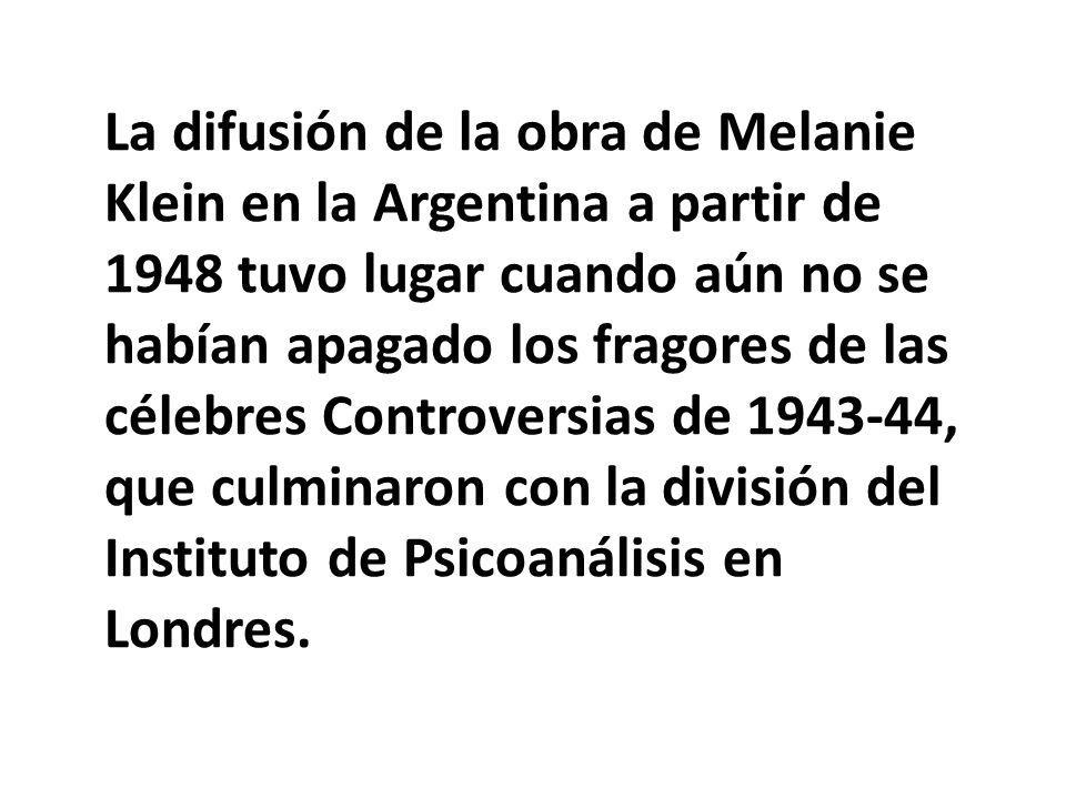 La difusión de la obra de Melanie Klein en la Argentina a partir de 1948 tuvo lugar cuando aún no se habían apagado los fragores de las célebres Contr