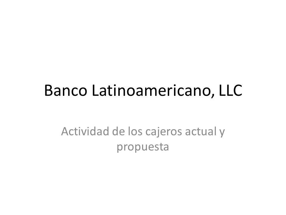 Banco Latinoamericano, LLC Actividad de los cajeros actual y propuesta