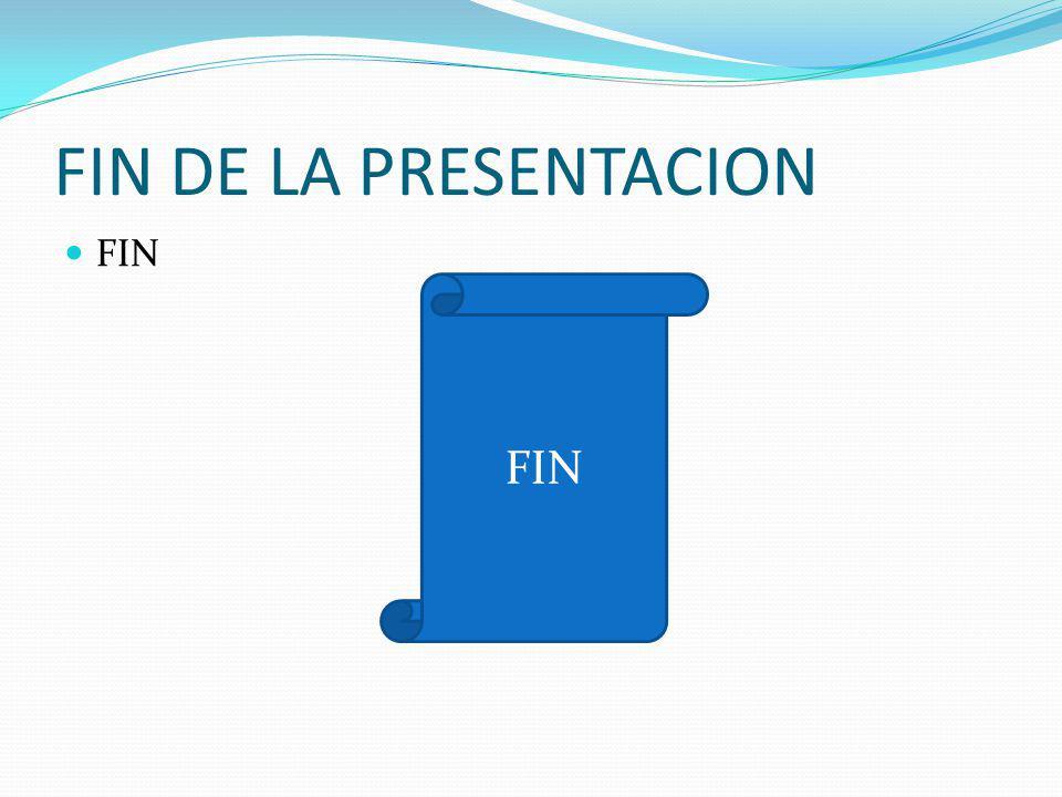 FIN DE LA PRESENTACION FIN
