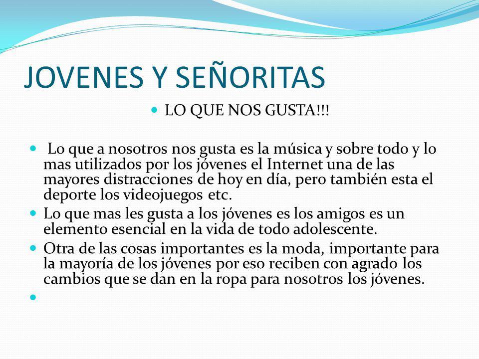 JOVENES Y SEÑORITAS LO QUE NOS GUSTA!!.