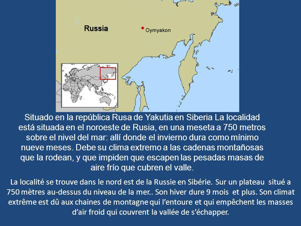 Situado en la república Rusa de Yakutia en Siberia La localidad está situada en el noroeste de Rusia, en una meseta a 750 metros sobre el nivel del mar: allí donde el invierno dura como mínimo nueve meses.