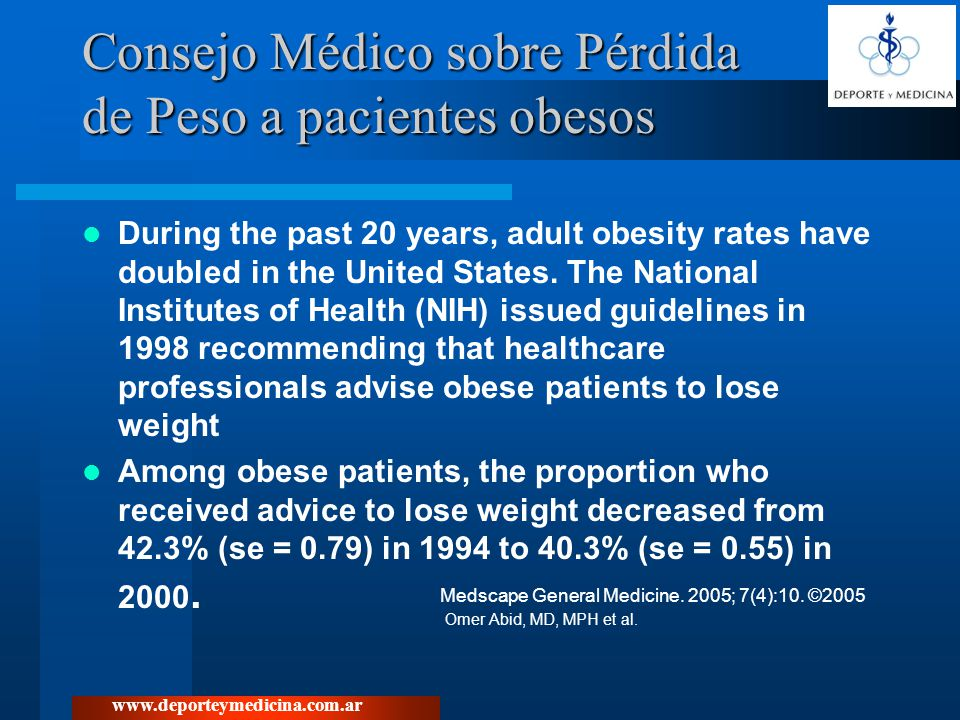 www.deporteymedicina.com.ar Consejo Médico sobre Pérdida de Peso a pacientes obesos During the past 20 years, adult obesity rates have doubled in the