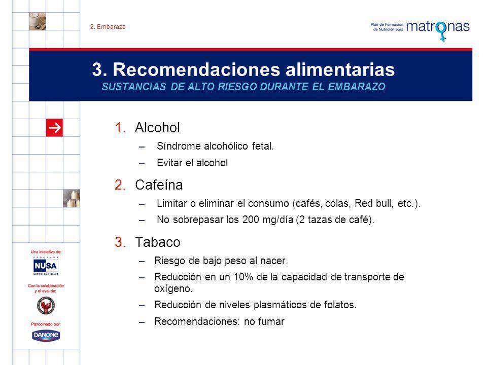 3. Recomendaciones alimentarias SUSTANCIAS DE ALTO RIESGO DURANTE EL EMBARAZO 1.Alcohol – Síndrome alcohólico fetal. – Evitar el alcohol 2.Cafeína – L
