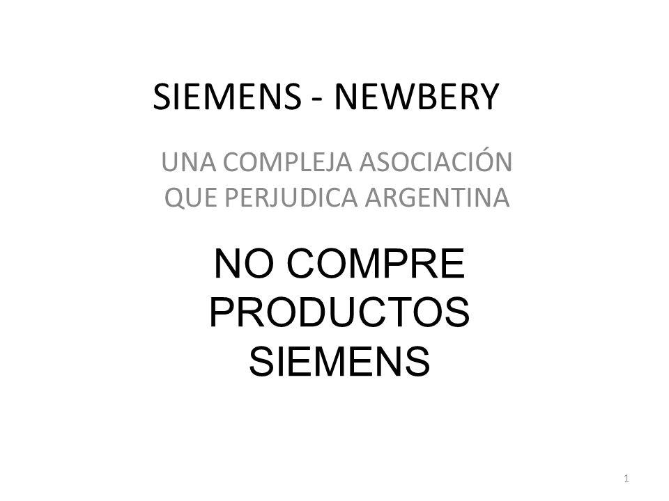 SIEMENS - NEWBERY UNA COMPLEJA ASOCIACIÓN QUE PERJUDICA ARGENTINA 1 NO COMPRE PRODUCTOS SIEMENS