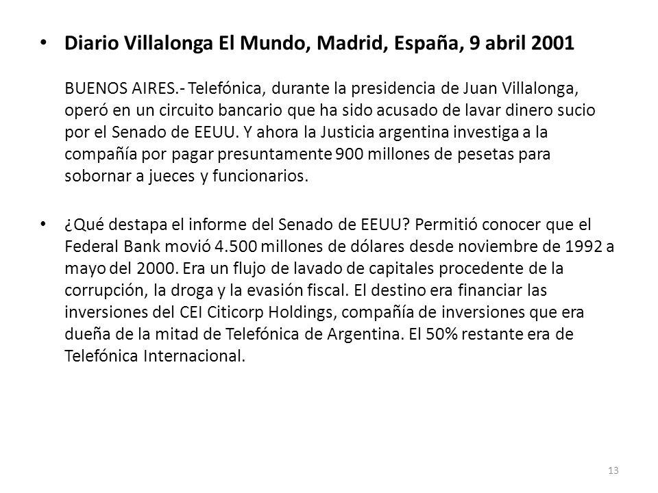 Diario Villalonga El Mundo, Madrid, España, 9 abril 2001 BUENOS AIRES.- Telefónica, durante la presidencia de Juan Villalonga, operó en un circuito ba