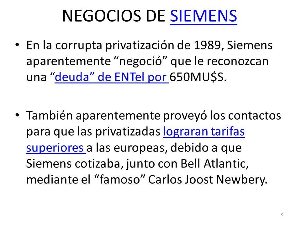 NEGOCIOS DE SIEMENSSIEMENS En la corrupta privatización de 1989, Siemens aparentemente negoció que le reconozcan una deuda de ENTel por 650MU$S.deuda