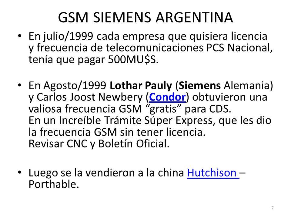 GSM SIEMENS ARGENTINA En julio/1999 cada empresa que quisiera licencia y frecuencia de telecomunicaciones PCS Nacional, tenía que pagar 500MU$S. En Ag