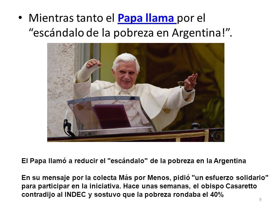 Mientras tanto el Papa llama por el escándalo de la pobreza en Argentina!.Papa llama 9 El Papa llamó a reducir el