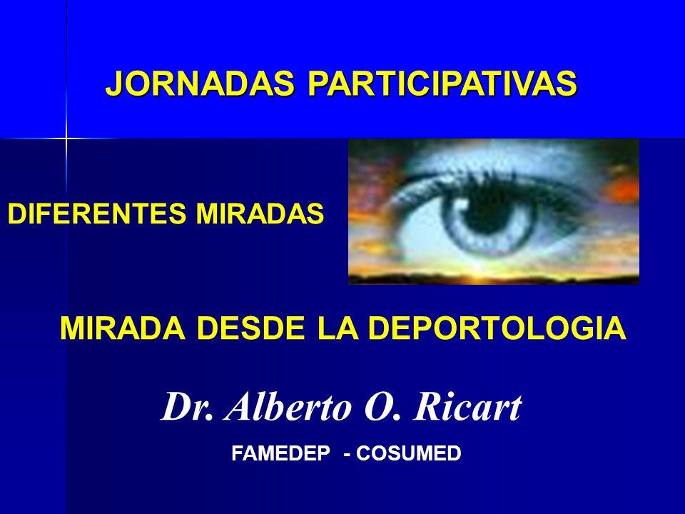 JORNADAS PARTICIPATIVAS Dr. Alberto O. Ricart DIFERENTES MIRADAS MIRADA DESDE LA DEPORTOLOGIA FAMEDEP - COSUMED