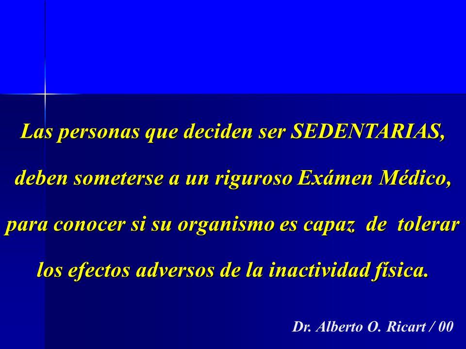 Dr. Alberto O. Ricart / 00 Las personas que deciden ser SEDENTARIAS, deben someterse a un riguroso Exámen Médico, para conocer si su organismo es capa