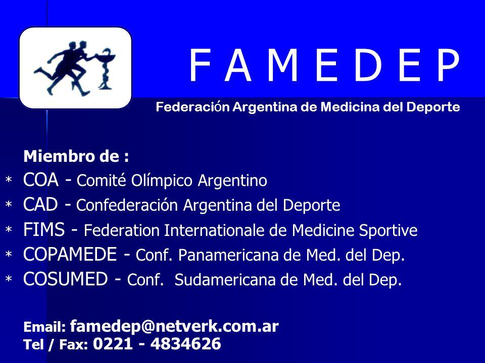 F A M E D E P Federaci ó n Argentina de Medicina del Deporte Miembro de : * * COA - Comité Olímpico Argentino * * CAD - Confederación Argentina del De
