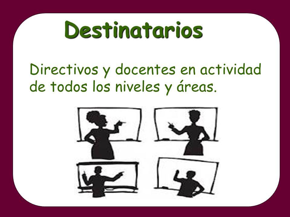 Directivos y docentes en actividad de todos los niveles y áreas. Destinatarios
