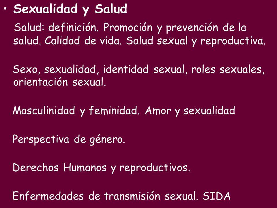 Sexualidad y Salud Salud: definición. Promoción y prevención de la salud. Calidad de vida. Salud sexual y reproductiva. Sexo, sexualidad, identidad se
