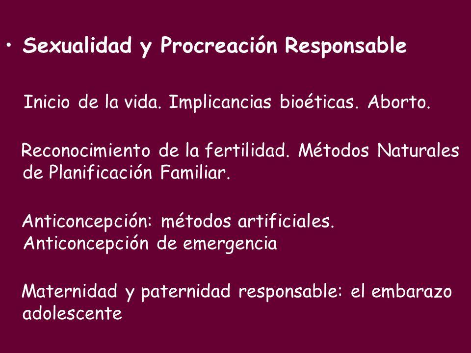 Sexualidad y Procreación Responsable Inicio de la vida. Implicancias bioéticas. Aborto. Reconocimiento de la fertilidad. Métodos Naturales de Planific