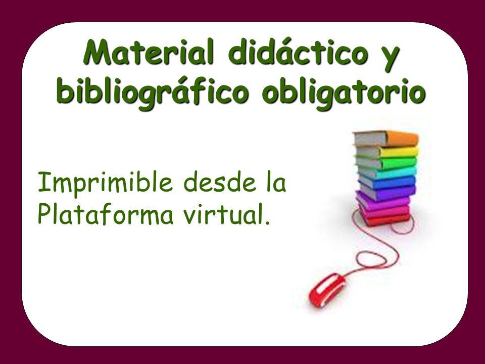 Material didáctico y bibliográfico obligatorio Imprimible desde la Plataforma virtual.