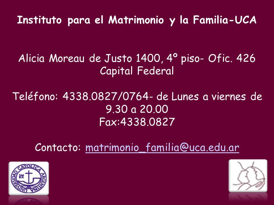 Instituto para el Matrimonio y la Familia-UCA Alicia Moreau de Justo 1400, 4º piso- Ofic. 426 Capital Federal Teléfono: 4338.0827/0764- de Lunes a vie