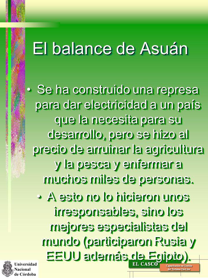 El balance de Asuán Se ha construido una represa para dar electricidad a un país que la necesita para su desarrollo, pero se hizo al precio de arruina