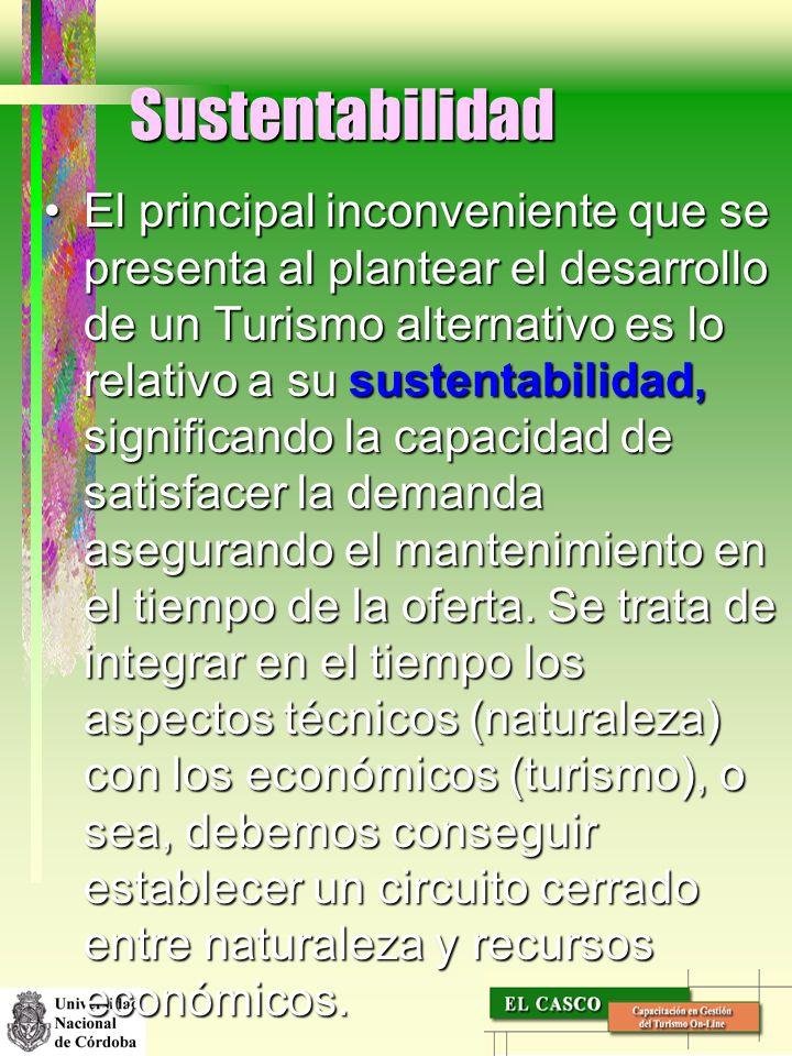 Sustentabilidad El principal inconveniente que se presenta al plantear el desarrollo de un Turismo alternativo es lo relativo a su sustentabilidad, si