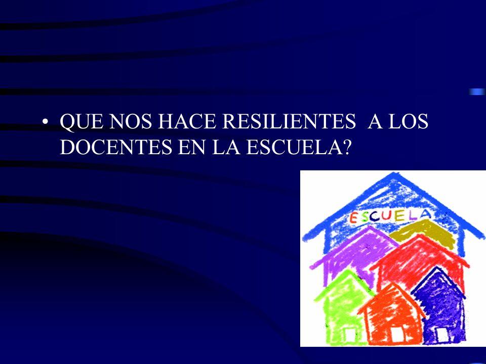 QUE NOS HACE RESILIENTES A LOS DOCENTES EN LA ESCUELA?