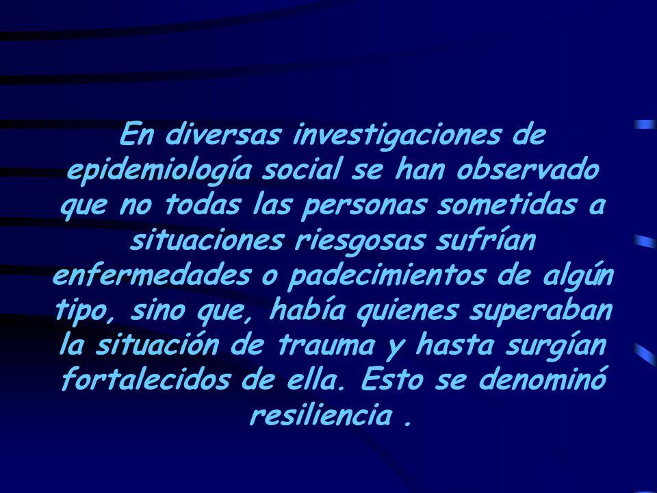 En diversas investigaciones de epidemiología social se han observado que no todas las personas sometidas a situaciones riesgosas sufrían enfermedades