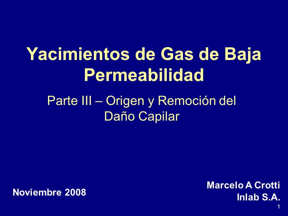 1 Yacimientos de Gas de Baja Permeabilidad Parte III – Origen y Remoción del Daño Capilar Marcelo A Crotti Inlab S.A.
