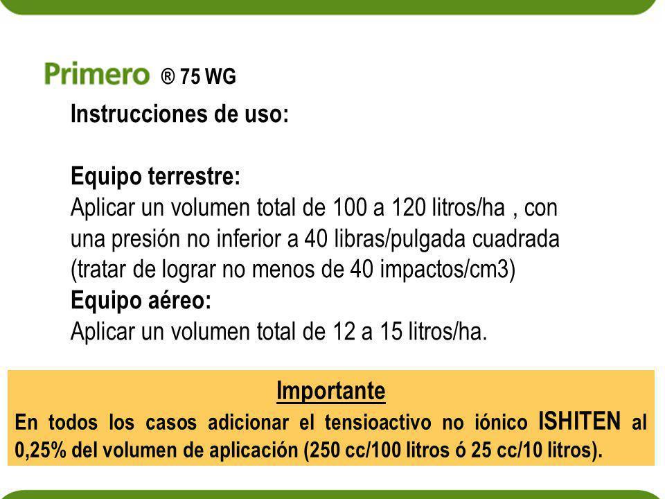 Instrucciones de uso: Equipo terrestre: Aplicar un volumen total de 100 a 120 litros/ha, con una presión no inferior a 40 libras/pulgada cuadrada (tra