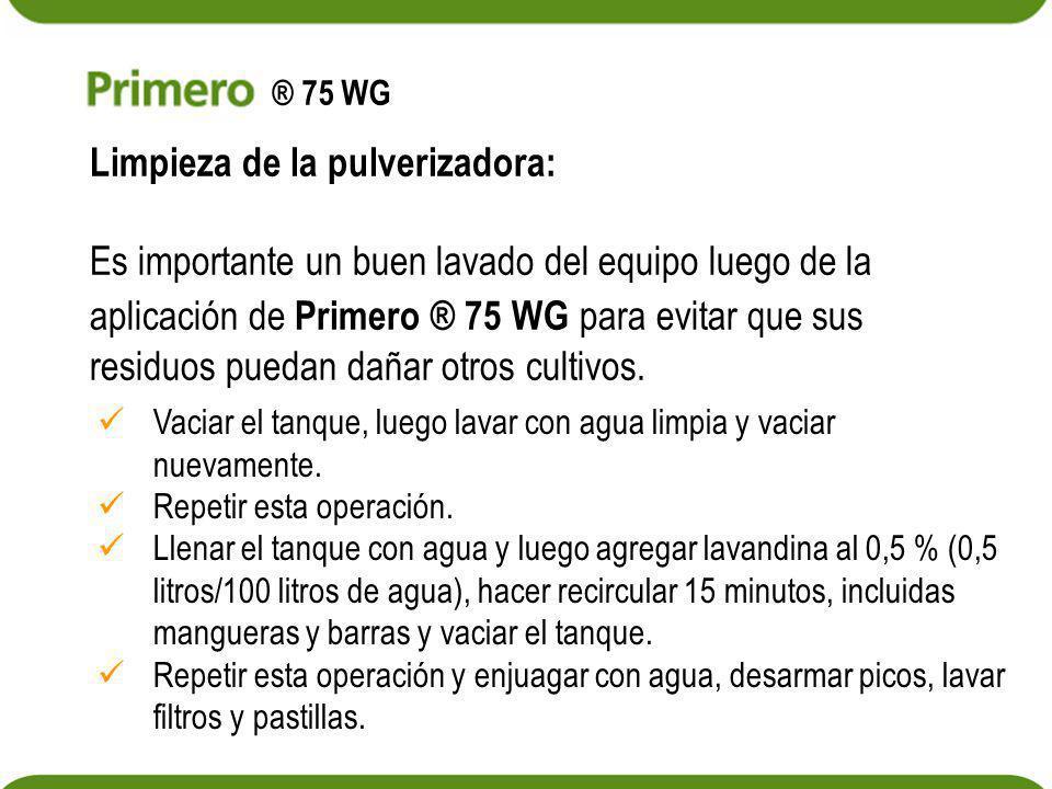 Limpieza de la pulverizadora: Es importante un buen lavado del equipo luego de la aplicación de Primero ® 75 WG para evitar que sus residuos puedan da