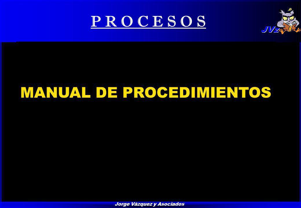 Jorge Vázquez y Asociados P R O C E S O S MANUAL DE PROCEDIMIENTOS