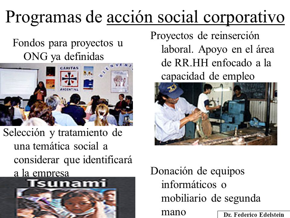Programas de acción social corporativo Fondos para proyectos u ONG ya definidas Proyectos de reinserción laboral. Apoyo en el área de RR.HH enfocado a