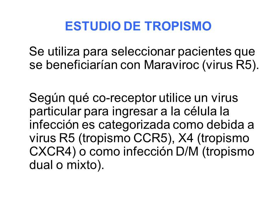 ESTUDIO DE TROPISMO Se utiliza para seleccionar pacientes que se beneficiarían con Maraviroc (virus R5).