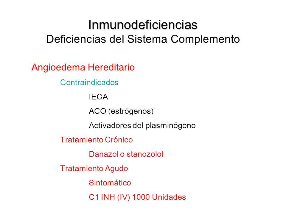 Inmunodeficiencias Inmunodeficiencias Deficiencias del Sistema Complemento Angioedema Hereditario Contraindicados IECA ACO (estrógenos) Activadores de