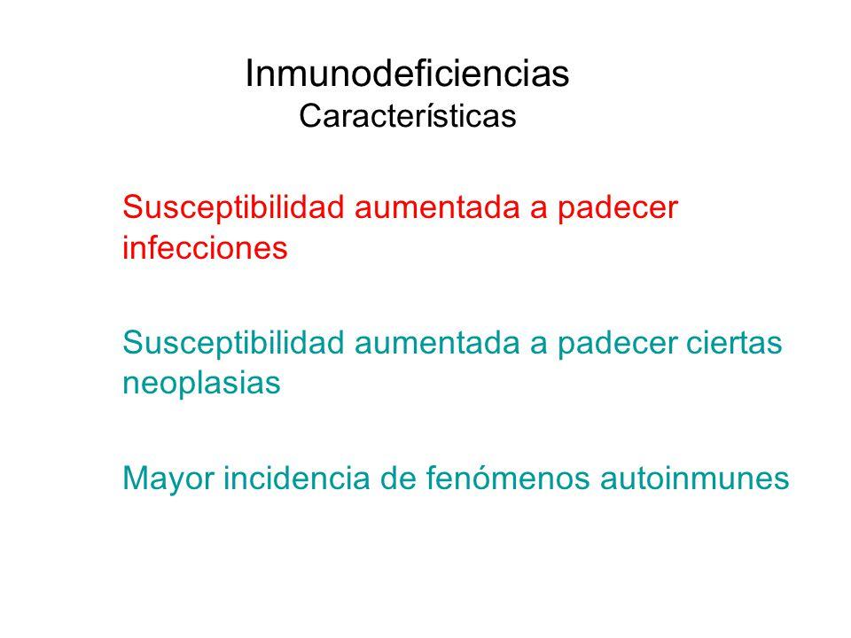 Inmunodeficiencias Características Susceptibilidad aumentada a padecer infecciones Susceptibilidad aumentada a padecer ciertas neoplasias Mayor incide