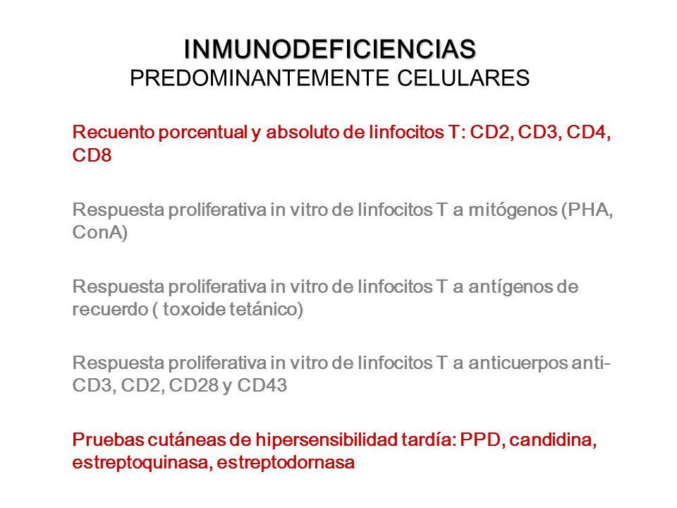 INMUNODEFICIENCIAS INMUNODEFICIENCIAS PREDOMINANTEMENTE CELULARES Recuento porcentual y absoluto de linfocitos T: CD2, CD3, CD4, CD8 Respuesta prolife