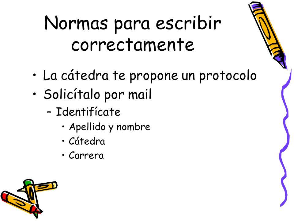 Normas para escribir correctamente La cátedra te propone un protocolo Solicítalo por mail –Identifícate Apellido y nombre Cátedra Carrera