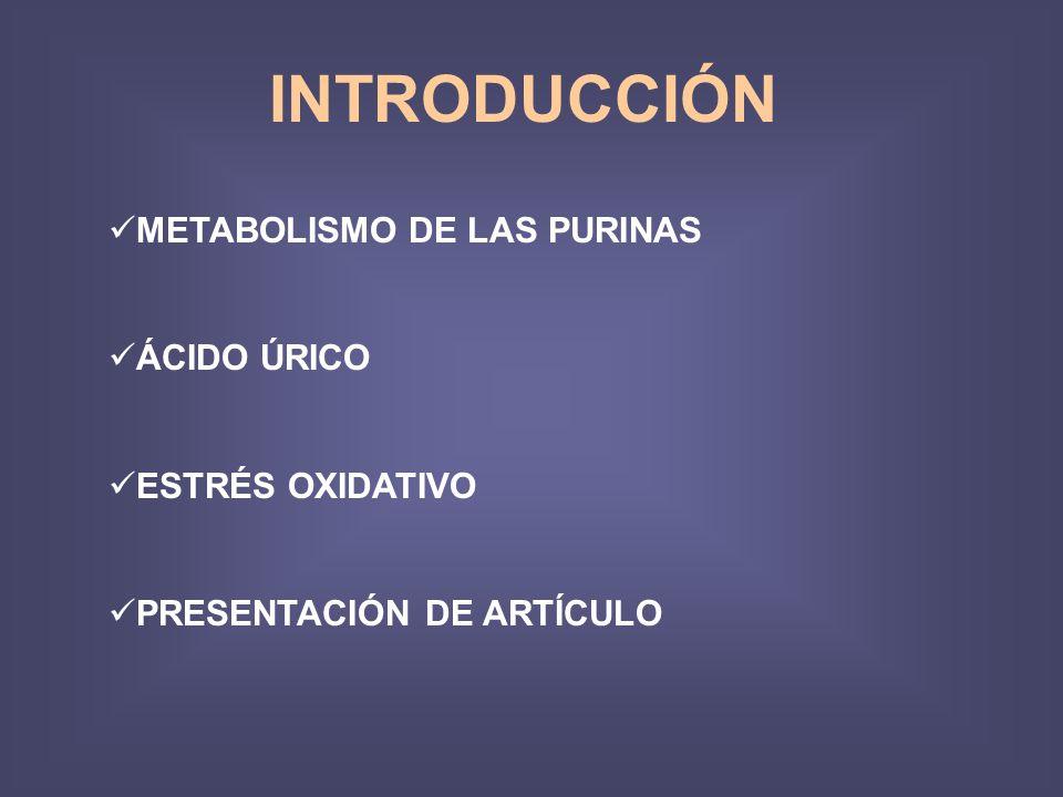 INTRODUCCIÓN METABOLISMO DE LAS PURINAS ÁCIDO ÚRICO ESTRÉS OXIDATIVO PRESENTACIÓN DE ARTÍCULO