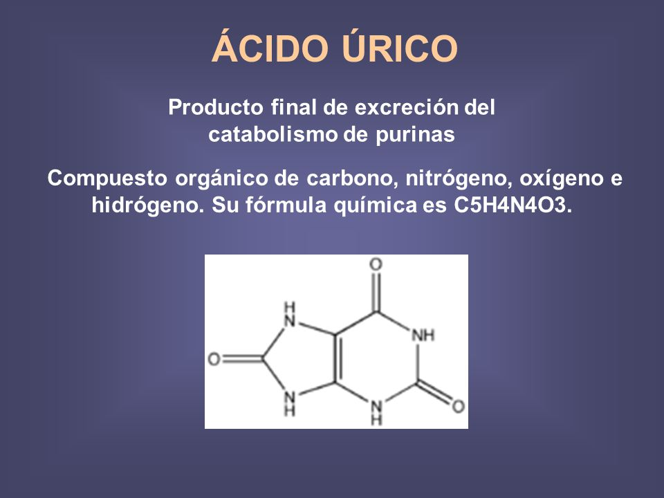 ÁCIDO ÚRICO Producto final de excreción del catabolismo de purinas Compuesto orgánico de carbono, nitrógeno, oxígeno e hidrógeno. Su fórmula química e