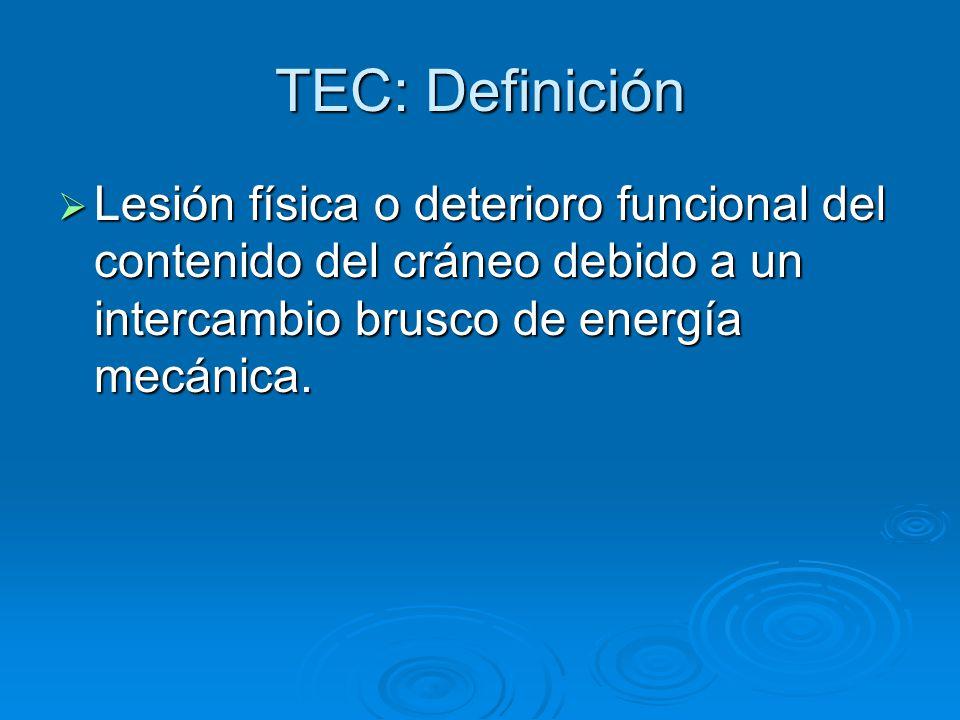TEC Primera causa de muerte en menores de 40 años Primera causa de muerte en menores de 40 años Causa importante de invalidez Causa importante de invalidez Incidencia de 100 – 300 / 100.000 hab Incidencia de 100 – 300 / 100.000 hab Argentina 322 / 100.000 (Htal Fernandez) Argentina 322 / 100.000 (Htal Fernandez) Relación 2:1 varón: mujer Relación 2:1 varón: mujer Etiología: colisión (73%), caídas (20%), deportivas (5%) Etiología: colisión (73%), caídas (20%), deportivas (5%)
