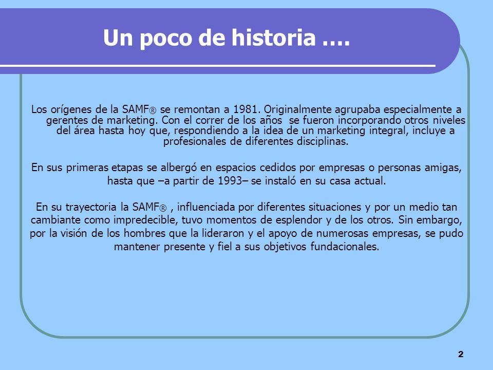 2 Un poco de historia …. Los orígenes de la SAMF ® se remontan a 1981. Originalmente agrupaba especialmente a gerentes de marketing. Con el correr de