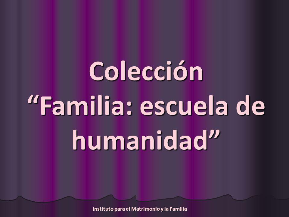Instituto para el Matrimonio y la Familia Colección Familia: escuela de humanidad