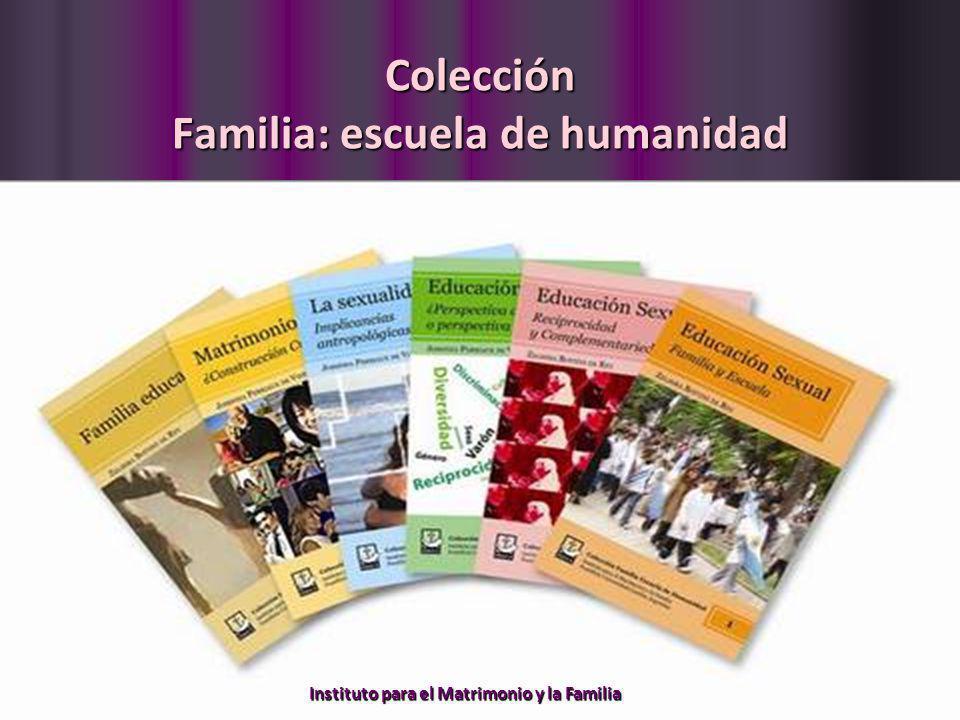 Colección Familia: escuela de humanidad Instituto para el Matrimonio y la Familia