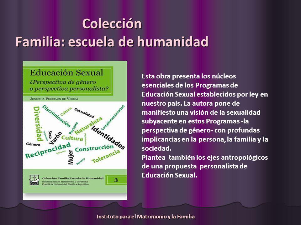 Colección Familia: escuela de humanidad Esta obra presenta los núcleos esenciales de los Programas de Educación Sexual establecidos por ley en nuestro país.