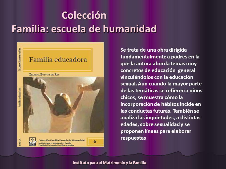 Colección Familia: escuela de humanidad Se trata de una obra dirigida fundamentalmente a padres en la que la autora aborda temas muy concretos de educación general vinculándolos con la educación sexual.