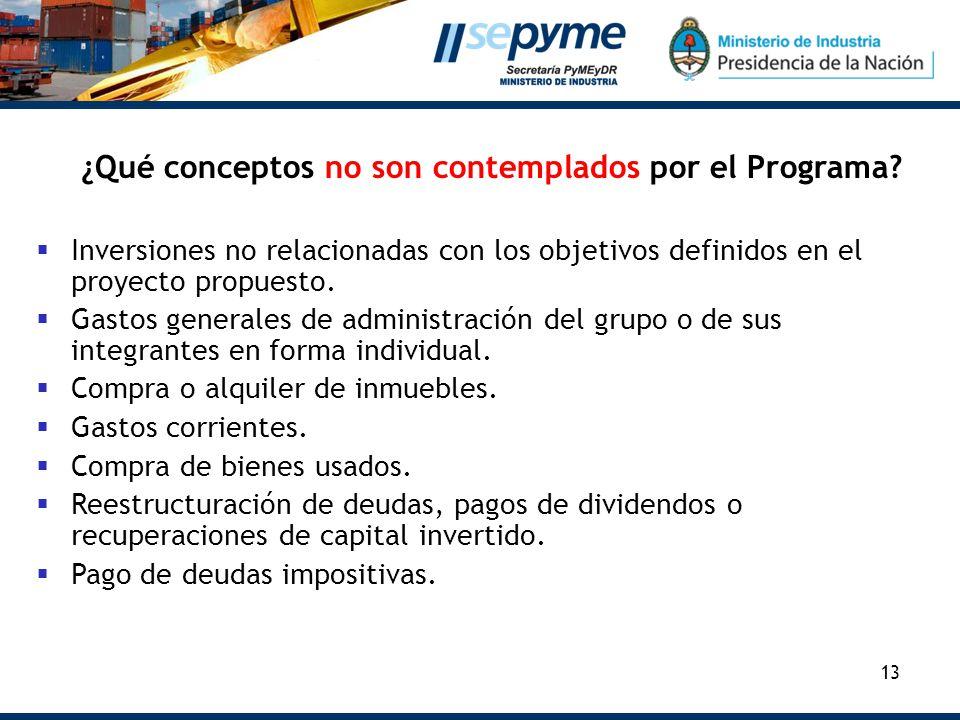 13 ¿Qué conceptos no son contemplados por el Programa? Inversiones no relacionadas con los objetivos definidos en el proyecto propuesto. Gastos genera