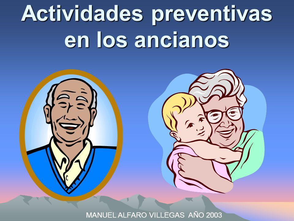 Actividades preventivas en los ancianos MANUEL ALFARO VILLEGAS AÑO 2003