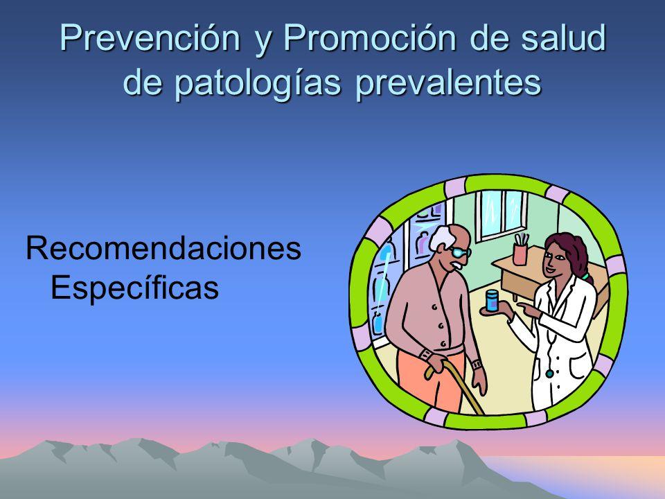 Prevención y Promoción de salud de patologías prevalentes Recomendaciones Específicas